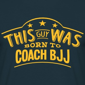 this guy was born to coach bjj - T-shirt Homme