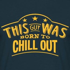 this guy was born to chill out - Men's T-Shirt