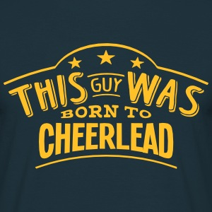 this guy was born to cheerlead - T-shirt Homme