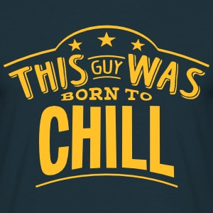 this guy was born to chill - T-shirt Homme