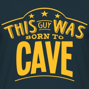 this guy was born to cave - T-shirt Homme