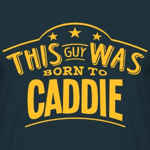 this guy was born to caddie - Men's T-Shirt