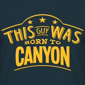 this guy was born to canyon - Men's T-Shirt