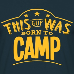 this guy was born to camp - Men's T-Shirt