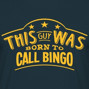 this guy was born to call bingo - Men's T-Shirt
