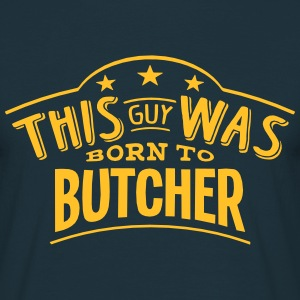 this guy was born to butcher - Men's T-Shirt
