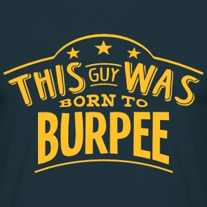this guy was born to burpee - Men's T-Shirt