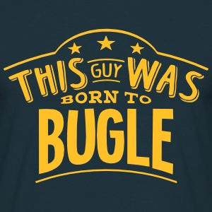 this guy was born to bugle - Men's T-Shirt
