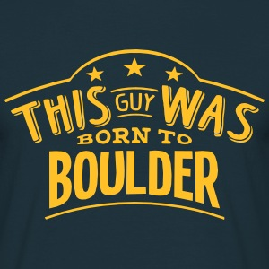 this guy was born to boulder - Men's T-Shirt