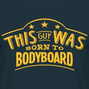 this guy was born to bodyboard - T-shirt Homme