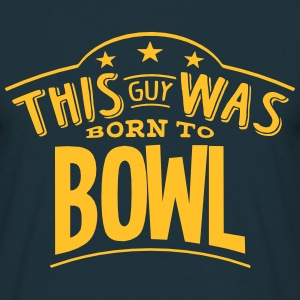 this guy was born to bowl - Men's T-Shirt