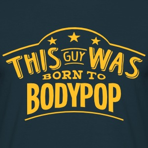 this guy was born to bodypop - Men's T-Shirt