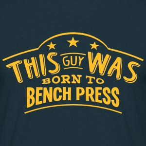 this guy was born to bench press - T-shirt Homme