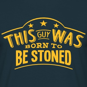 this guy was born to be stoned - T-shirt Homme