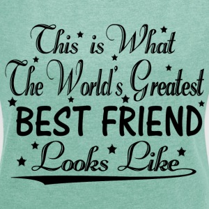 World's Greatest Best Friend... T-Shirts - Women's T-shirt with rolled up sleeves