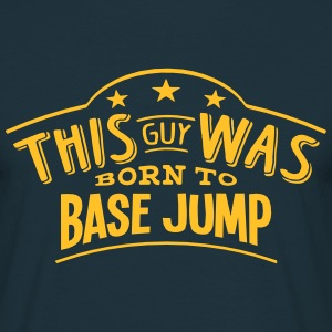 this guy was born to base jump - Men's T-Shirt