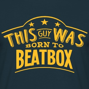 this guy was born to beatbox - T-shirt Homme