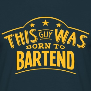 this guy was born to bartend - Men's T-Shirt
