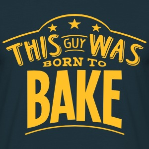 this guy was born to bake - Men's T-Shirt