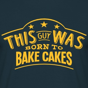 this guy was born to bake cakes - Men's T-Shirt
