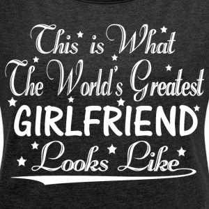 World's Greatest Girlfriend... T-Shirts - Women's T-shirt with rolled up sleeves