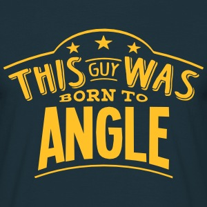 this guy was born to angle - Men's T-Shirt