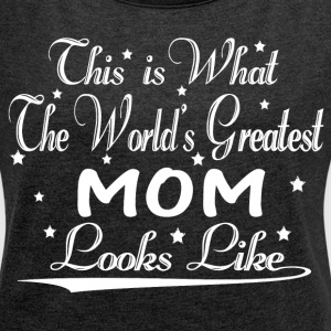 World's Greatest Mom... T-Shirts - Women's T-shirt with rolled up sleeves