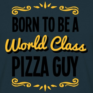 pizza guy born to be world class 2col - T-shirt Homme