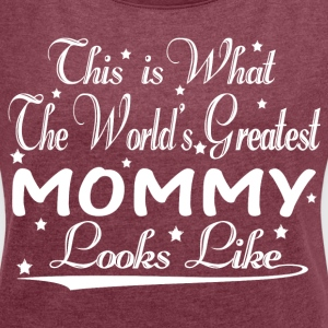 World's Greatest Mommy... T-Shirts - Women's T-shirt with rolled up sleeves