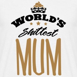 worlds shittest mum - Men's T-Shirt