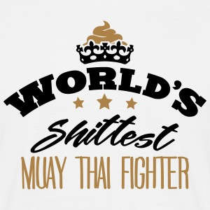 worlds shittest muay thai fighter - Men's T-Shirt