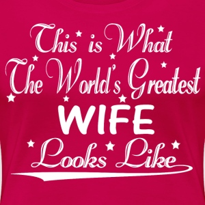 World's Greatest Wife... T-Shirts - Women's Premium T-Shirt
