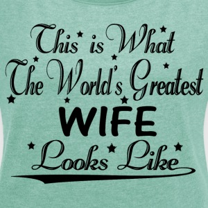 World's Greatest Wife... T-Shirts - Women's T-shirt with rolled up sleeves