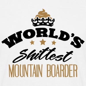 worlds shittest mountain boarder - T-shirt Homme