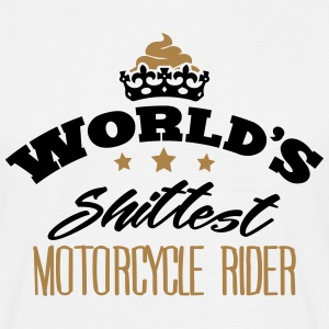 worlds shittest motorcycle rider - T-shirt Homme