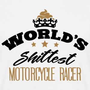 worlds shittest motorcycle racer - Men's T-Shirt