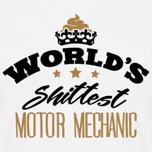 worlds shittest motor mechanic - Men's T-Shirt
