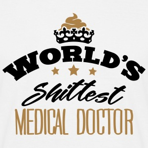 worlds shittest medical doctor - Men's T-Shirt