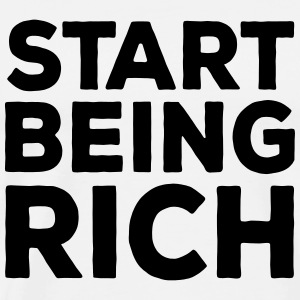 Start Being Rich / Stop Being Poor T-Shirts - Männer Premium T-Shirt
