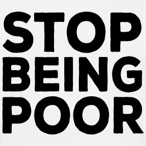Stop Being Poor - Men's T-Shirt
