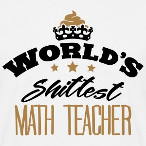 worlds shittest math teacher - Men's T-Shirt