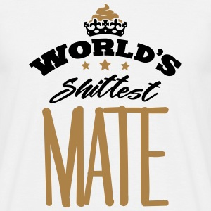 worlds shittest mate - Men's T-Shirt
