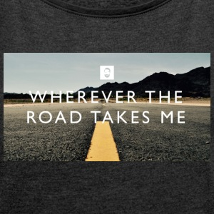 Wherever the road takes me - Frauen T-Shirt mit gerollten Ärmeln
