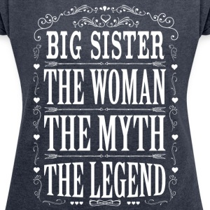 Big Sister The Legend... T-Shirts - Women's T-shirt with rolled up sleeves