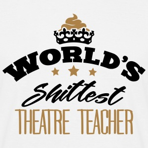 worlds shittest theatre teacher - T-shirt Homme