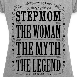 Stepmom The Legend... T-Shirts - Women's T-shirt with rolled up sleeves