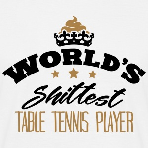 worlds shittest table tennis player - T-shirt Homme