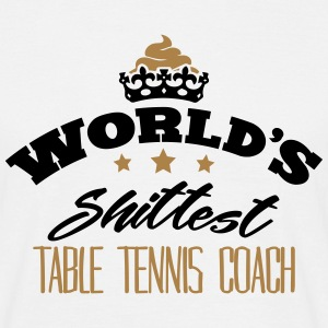 worlds shittest table tennis coach - T-shirt Homme