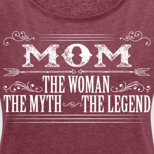 Mom The Legend... T-Shirts - Women's T-shirt with rolled up sleeves