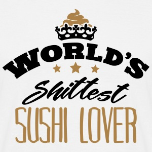 worlds shittest sushi lover - T-shirt Homme